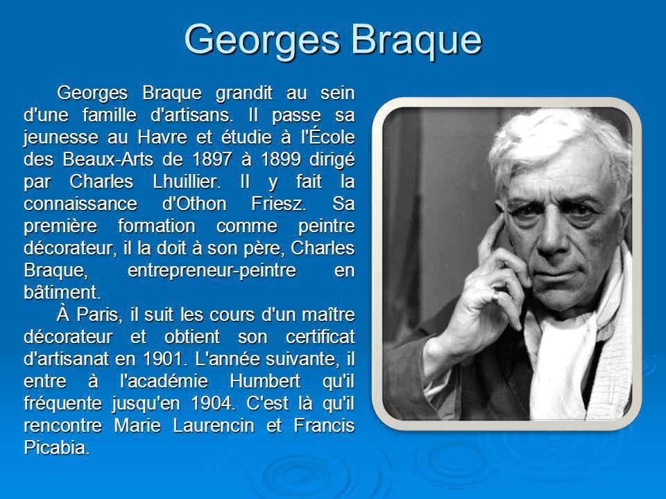Georges Braque Georges Braque grandit au sein d'une famille d'artisans. Il passe sa jeunesse au Havre et étudie à l'École des Beaux-Arts de 1897 à 189