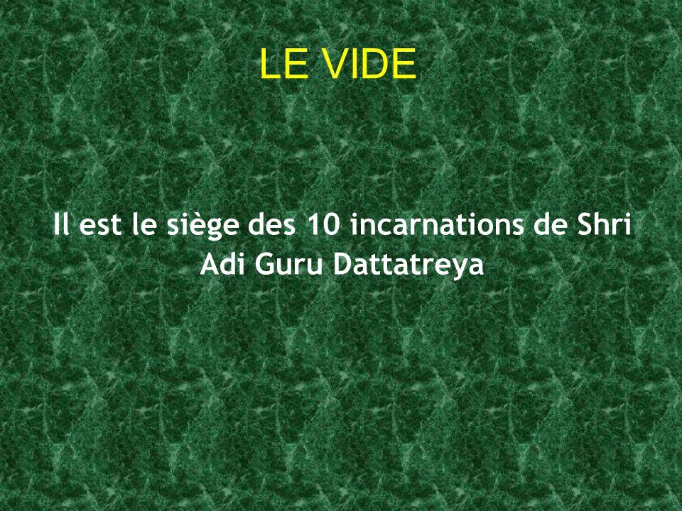 Il est le siège des 10 incarnations de Shri Adi Guru Dattatreya LE VIDE