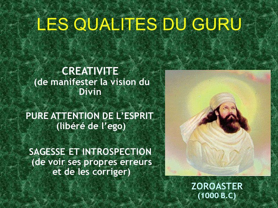 LES QUALITES DU GURU CREATIVITE (de manifester la vision du Divin SAGESSE ET INTROSPECTION (de voir ses propres erreurs et de les corriger) PURE ATTEN
