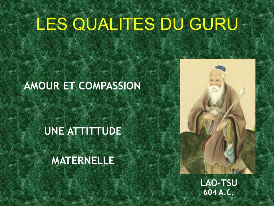 LES QUALITES DU GURU AMOUR ET COMPASSION UNE ATTITTUDE MATERNELLE LAO-TSU 604 A.C.