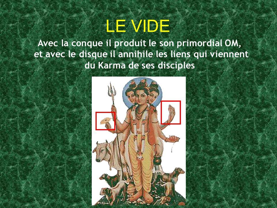 LE VIDE Avec la conque il produit le son primordial OM, et avec le disque il annihile les liens qui viennent du Karma de ses disciples