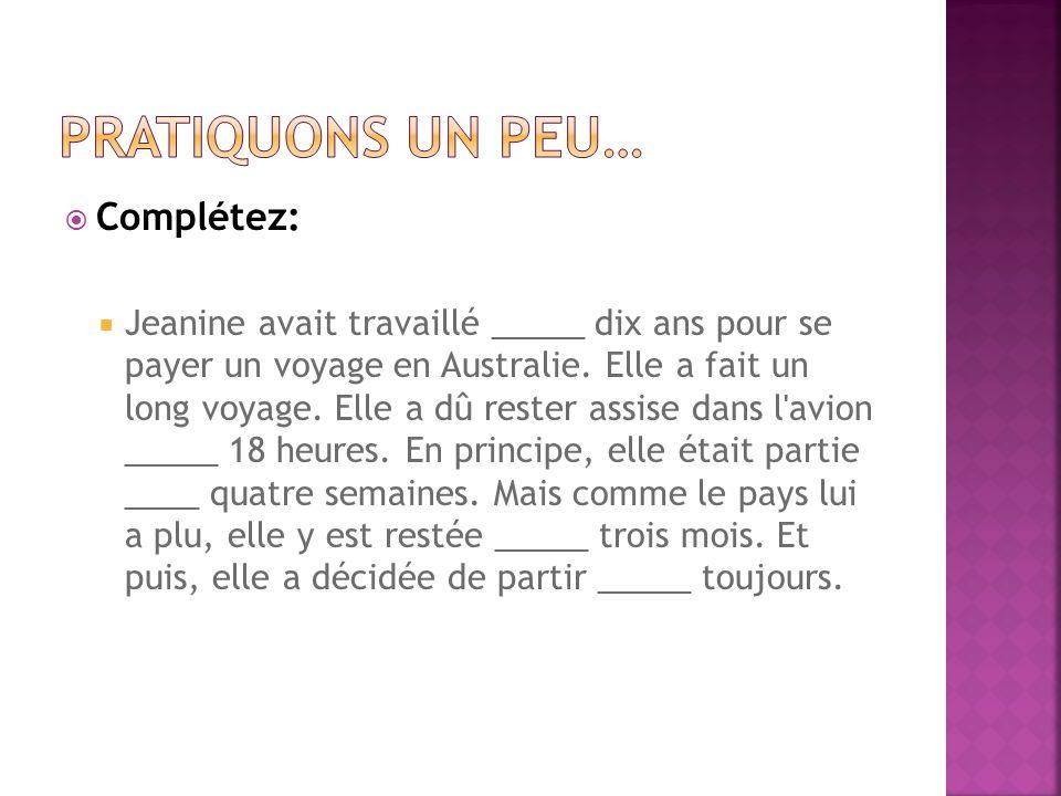  Complétez:  Jeanine avait travaillé _____ dix ans pour se payer un voyage en Australie. Elle a fait un long voyage. Elle a dû rester assise dans l'