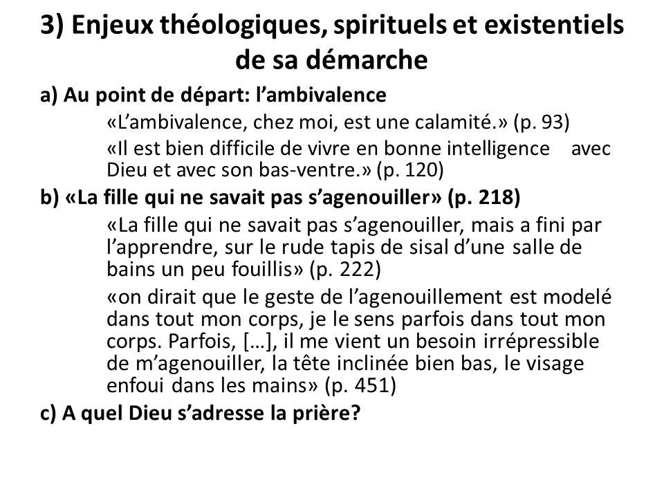 3) Enjeux théologiques, spirituels et existentiels de sa démarche a) Au point de départ: l'ambivalence «L'ambivalence, chez moi, est une calamité.» (p.