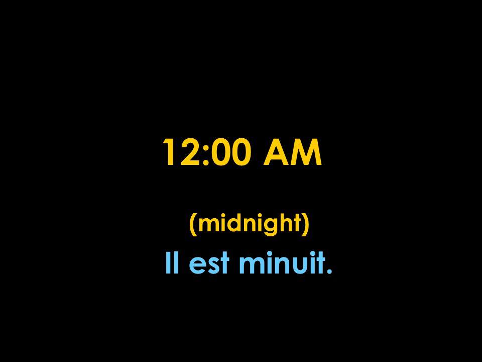 12:00 AM (midnight) Il est minuit.