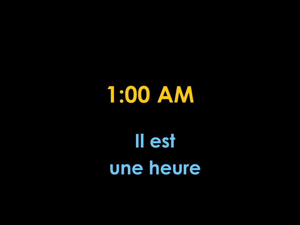 1:00 AM Il est une heure