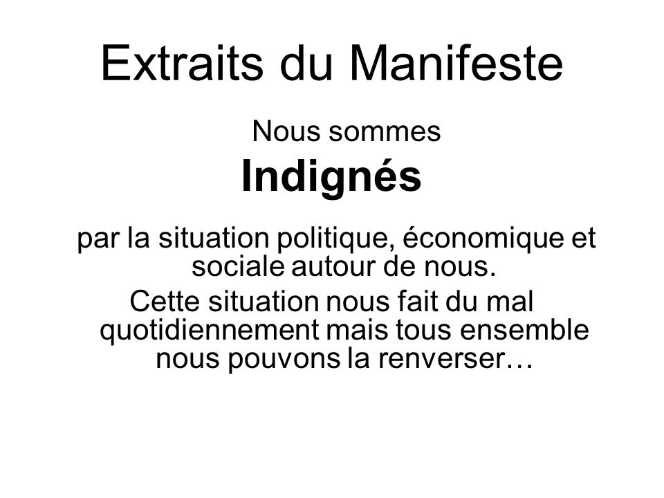 Extraits du Manifeste Nous sommes Indignés par la situation politique, économique et sociale autour de nous.