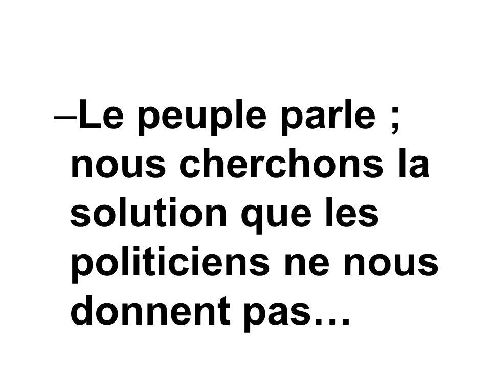 –Le peuple parle ; nous cherchons la solution que les politiciens ne nous donnent pas…
