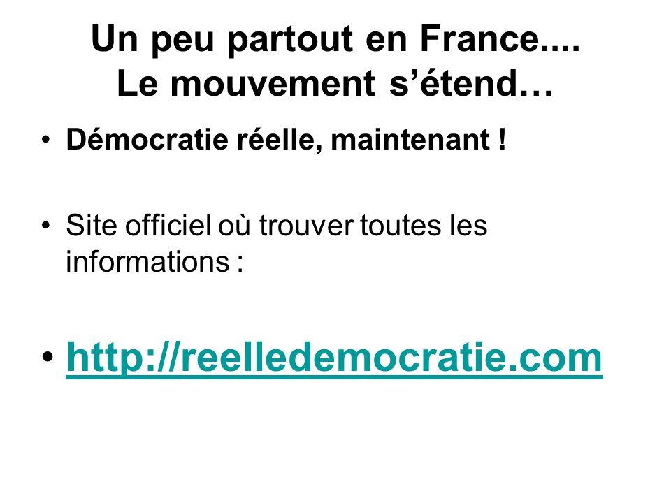 Un peu partout en France.... Le mouvement s'étend… Démocratie réelle, maintenant .