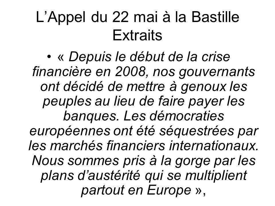 L'Appel du 22 mai à la Bastille Extraits « Depuis le début de la crise financière en 2008, nos gouvernants ont décidé de mettre à genoux les peuples au lieu de faire payer les banques.