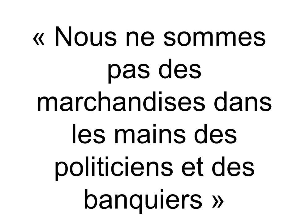 « Nous ne sommes pas des marchandises dans les mains des politiciens et des banquiers »