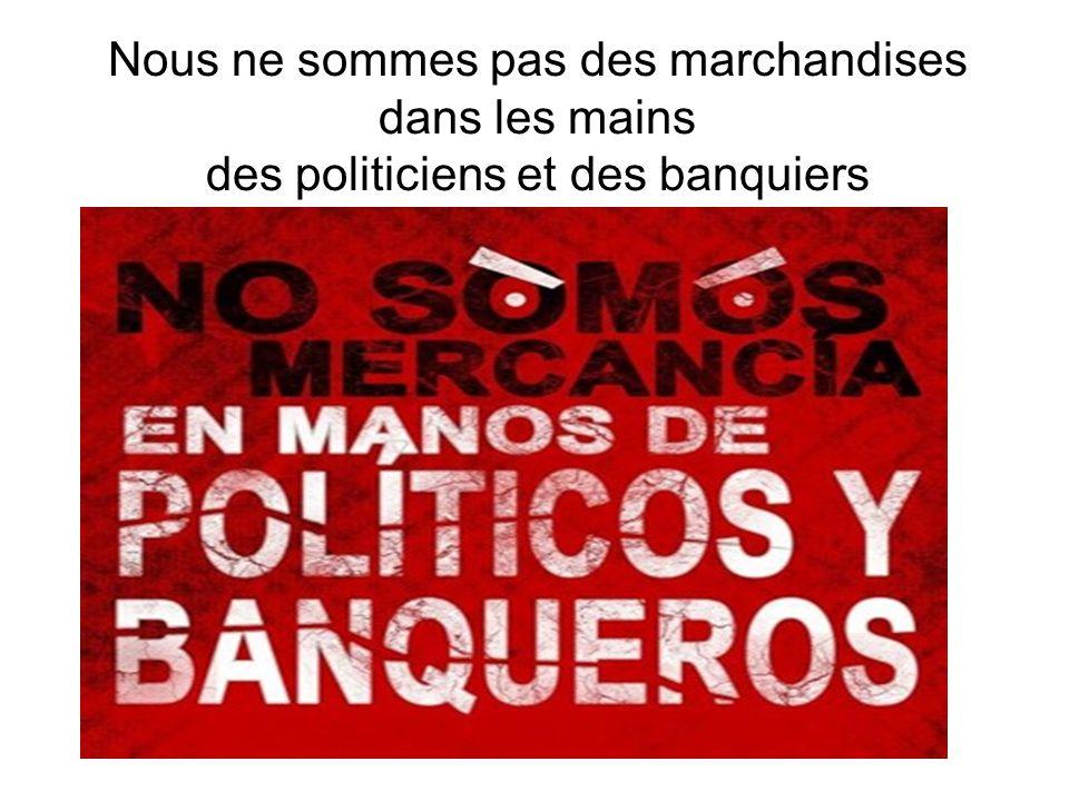 Nous ne sommes pas des marchandises dans les mains des politiciens et des banquiers