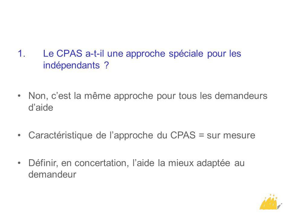 1.Le CPAS a-t-il une approche spéciale pour les indépendants ? Non, c'est la même approche pour tous les demandeurs d'aide Caractéristique de l'approc