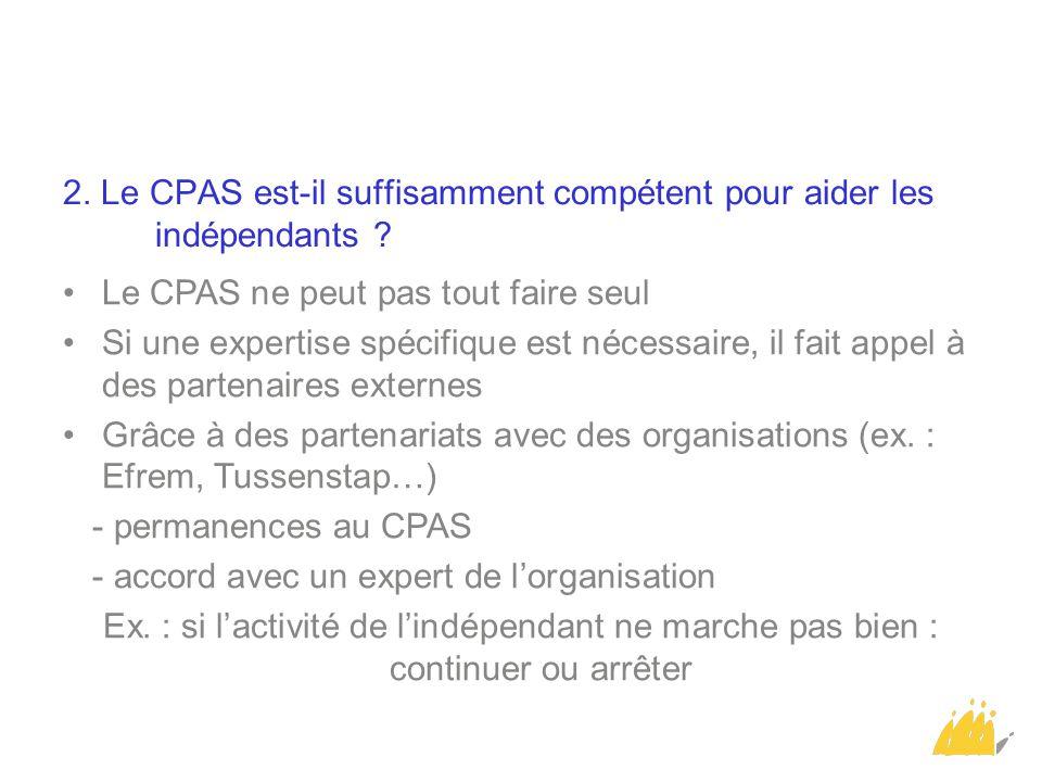 2. Le CPAS est-il suffisamment compétent pour aider les indépendants ? Le CPAS ne peut pas tout faire seul Si une expertise spécifique est nécessaire,