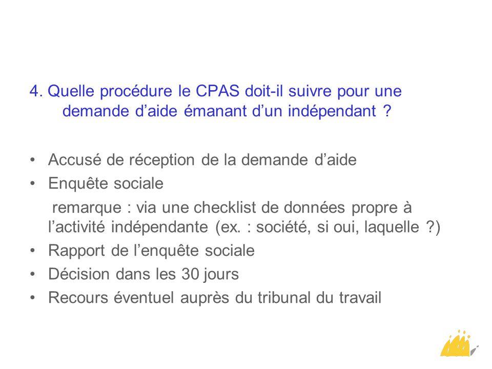 4. Quelle procédure le CPAS doit-il suivre pour une demande d'aide émanant d'un indépendant ? Accusé de réception de la demande d'aide Enquête sociale