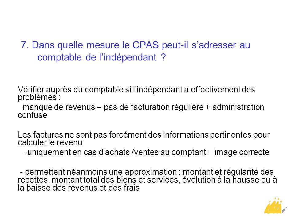 7. Dans quelle mesure le CPAS peut-il s'adresser au comptable de l'indépendant ? Vérifier auprès du comptable si l'indépendant a effectivement des pro