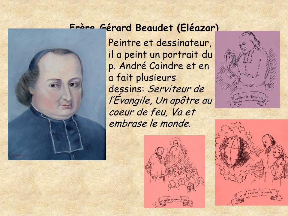 Frère Gérard Beaudet (Eléazar) Peintre et dessinateur, il a peint un portrait du p. André Coindre et en a fait plusieurs dessins: Serviteur de l'Évang