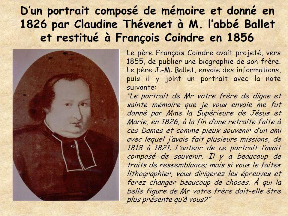 D'un portrait composé de mémoire et donné en 1826 par Claudine Thévenet à M. l'abbé Ballet et restitué à François Coindre en 1856 Le père François Coi