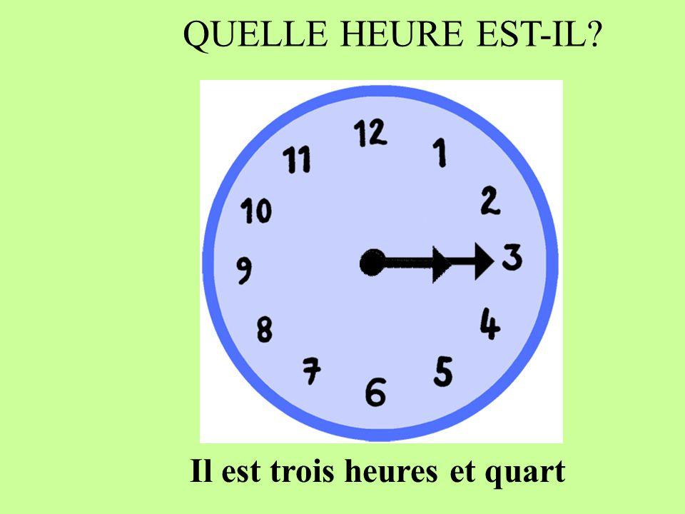 Il est deux heures et quart QUELLE HEURE EST-IL?