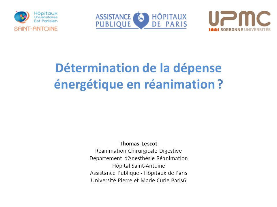 Détermination de la dépense énergétique en réanimation ? Thomas Lescot Réanimation Chirurgicale Digestive Département d'Anesthésie-Réanimation Hôpital