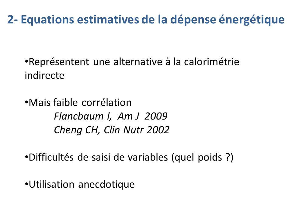 2- Equations estimatives de la dépense énergétique Représentent une alternative à la calorimétrie indirecte Mais faible corrélation Flancbaum l, Am J