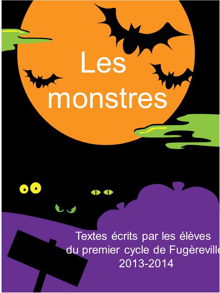 Les monstres Textes écrits par les élèves du premier cycle de Fugèreville 2013-2014