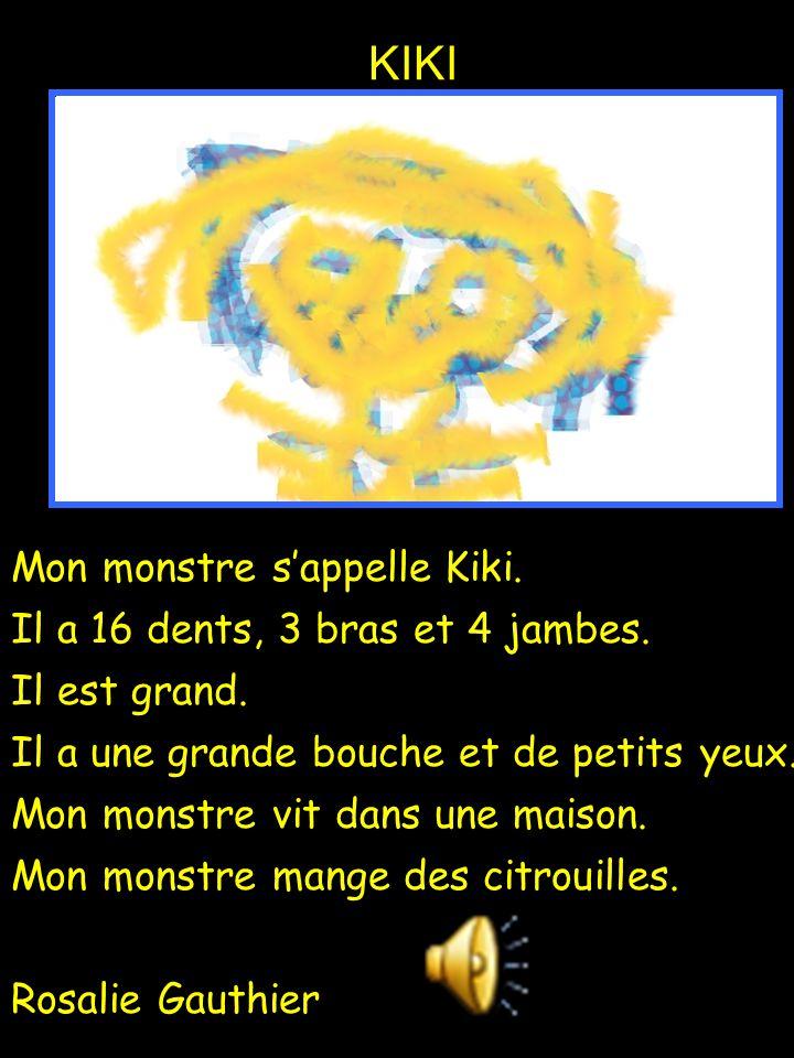 Mon monstre s'appelle Kiki. Il a 16 dents, 3 bras et 4 jambes. Il est grand. Il a une grande bouche et de petits yeux. Mon monstre vit dans une maison
