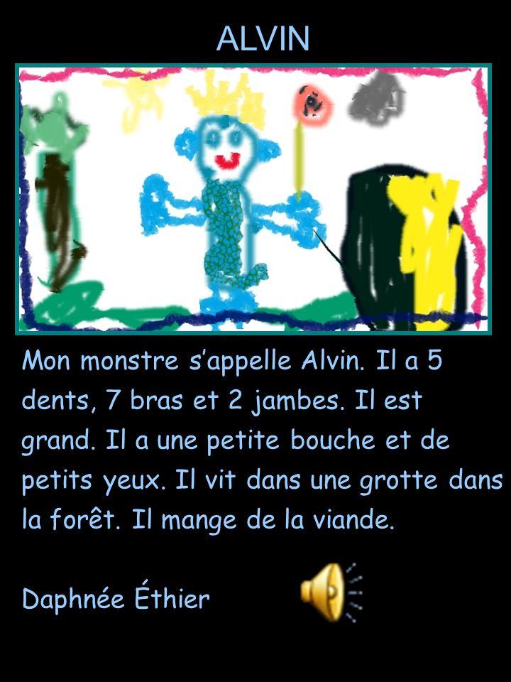 Mon monstre s'appelle Alvin. Il a 5 dents, 7 bras et 2 jambes. Il est grand. Il a une petite bouche et de petits yeux. Il vit dans une grotte dans la
