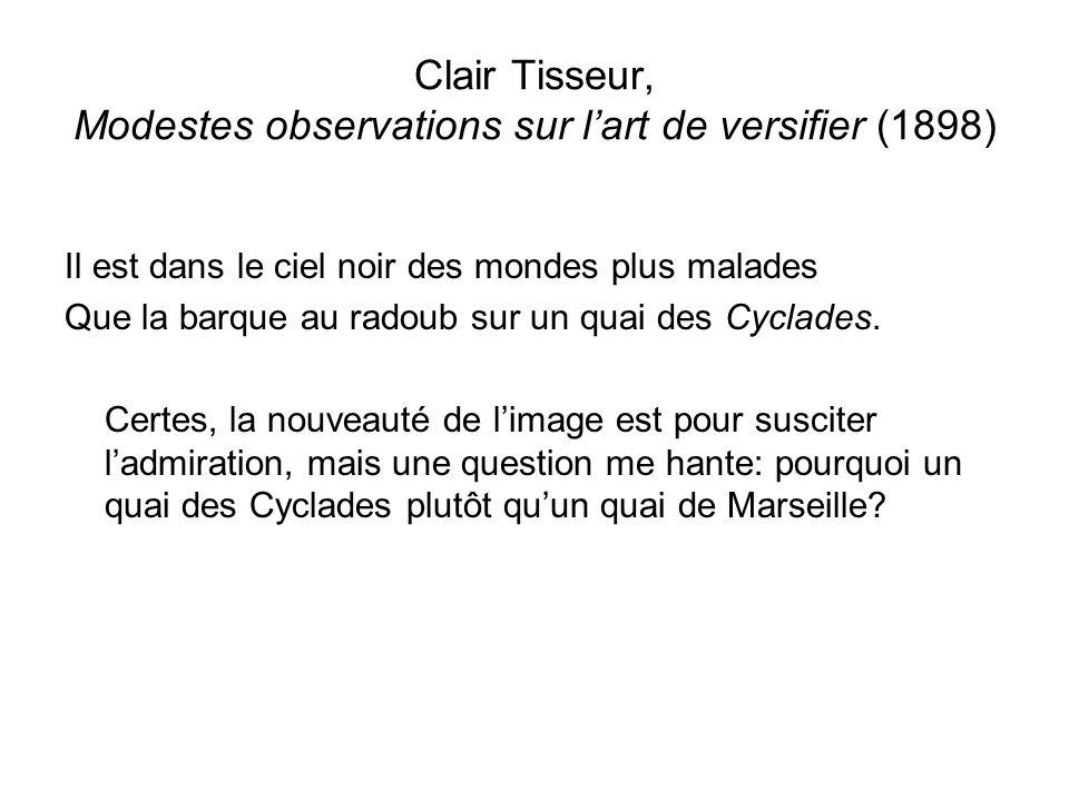 Clair Tisseur, Modestes observations sur l'art de versifier (1898) Il est dans le ciel noir des mondes plus malades Que la barque au radoub sur un quai des Cyclades.