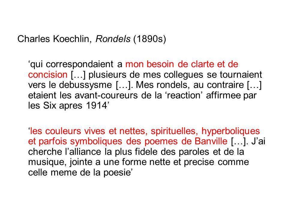 Charles Koechlin, Rondels (1890s) 'qui correspondaient a mon besoin de clarte et de concision […] plusieurs de mes collegues se tournaient vers le debussysme […].