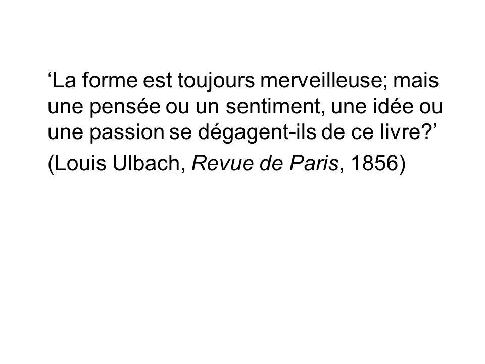 'La forme est toujours merveilleuse; mais une pensée ou un sentiment, une idée ou une passion se dégagent-ils de ce livre ' (Louis Ulbach, Revue de Paris, 1856)