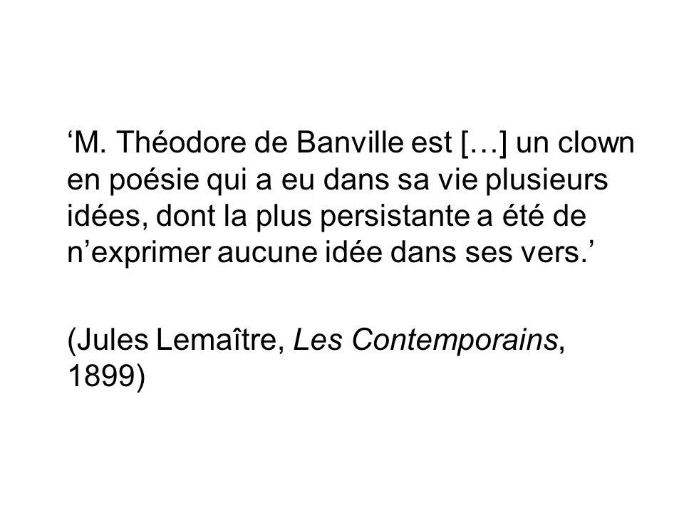 'M. Théodore de Banville est […] un clown en poésie qui a eu dans sa vie plusieurs idées, dont la plus persistante a été de n'exprimer aucune idée dan