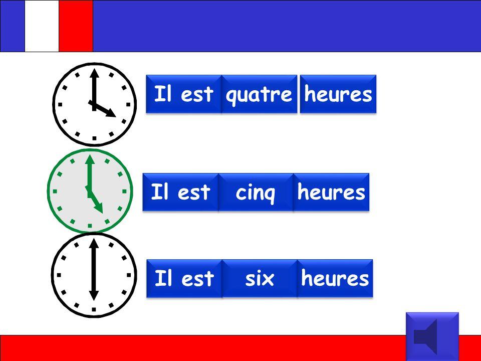 Il est Il est heure heure une une Il est Il est deux deux heures heures Il est Il est heures heures trois trois