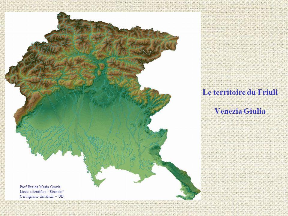 Le territoire du Friuli Venezia Giulia Prof.Braida Maria Grazia Liceo scientifico Einstein Cervignano del Friuli – UD