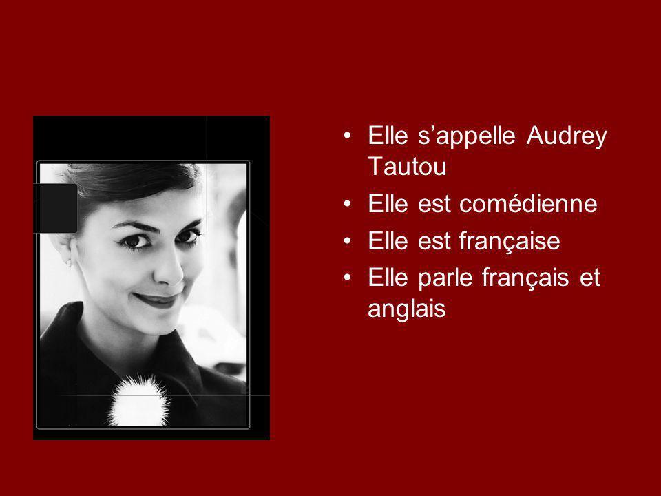 Elle s'appelle Audrey Tautou Elle est comédienne Elle est française Elle parle français et anglais