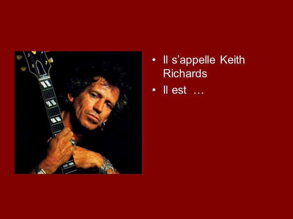 Il s'appelle Keith Richards Il est …