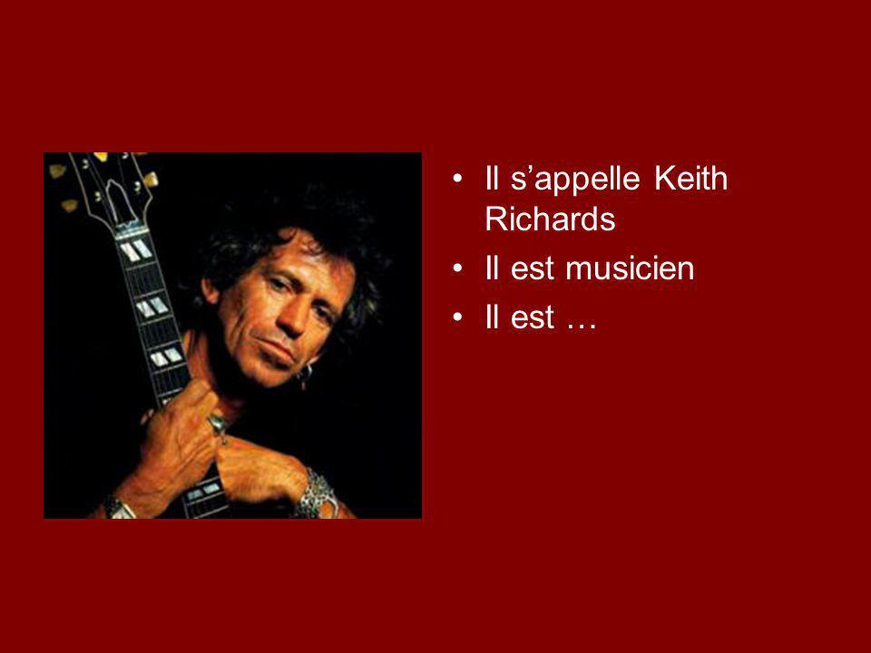 Il s'appelle Keith Richards Il est musicien Il est …