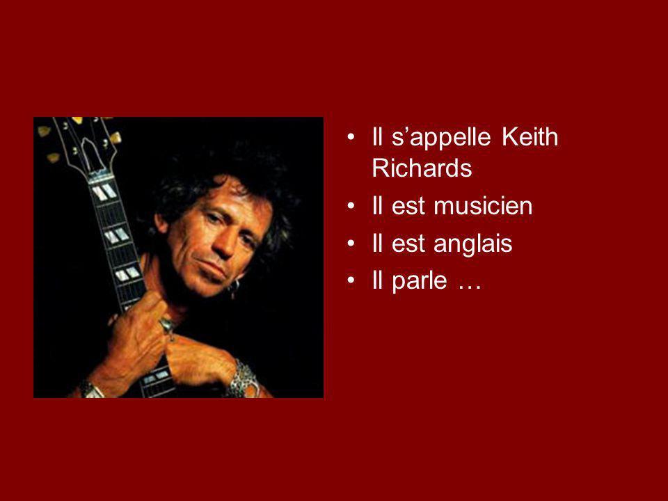 Il s'appelle Keith Richards Il est musicien Il est anglais Il parle …