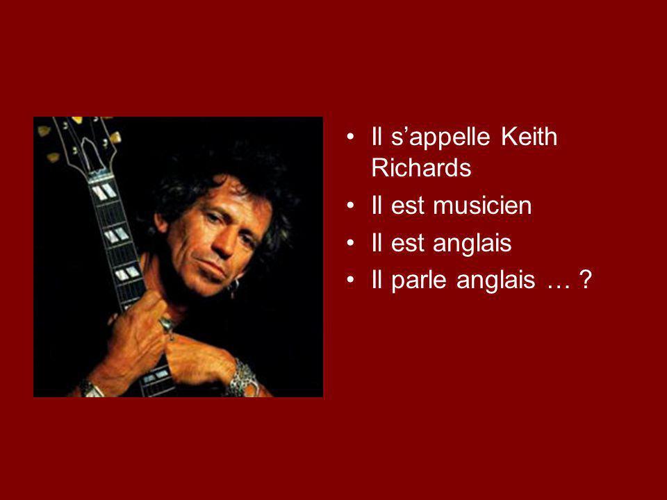 Il s'appelle Keith Richards Il est musicien Il est anglais Il parle anglais …