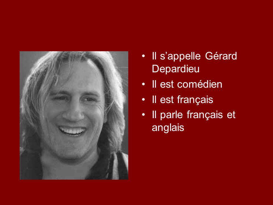 Il s'appelle Gérard Depardieu Il est comédien Il est français Il parle français et anglais