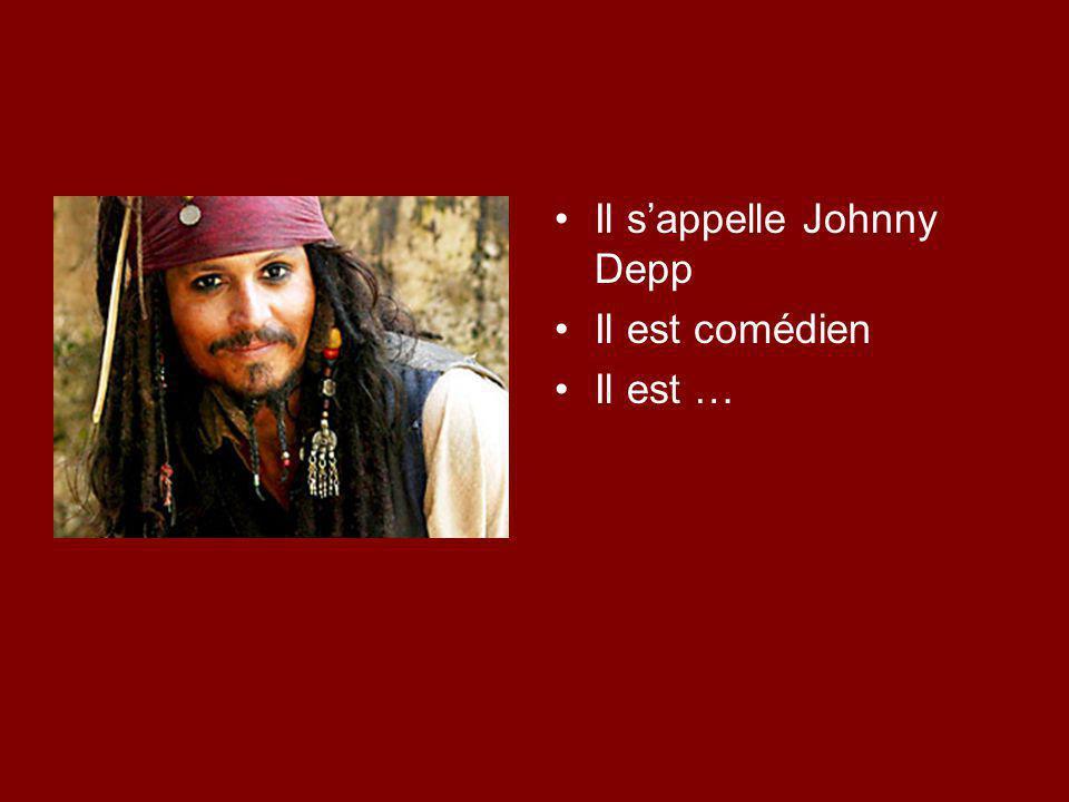 Il s'appelle Johnny Depp Il est comédien Il est américain Il parle … et …