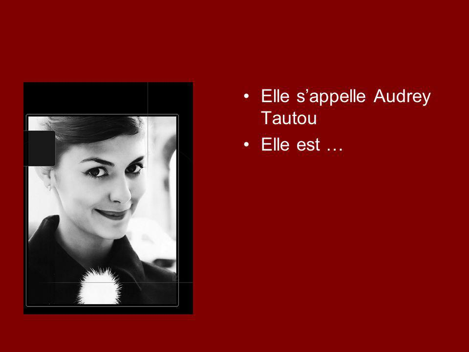 Elle s'appelle Audrey Tautou Elle est comédienne Elle est …