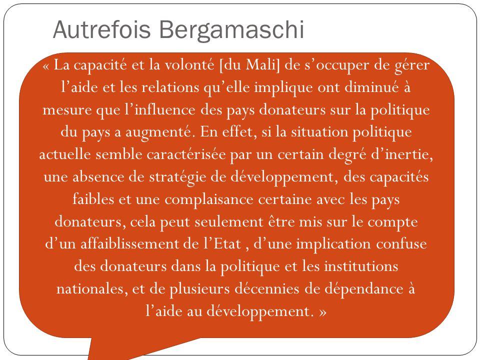 Autrefois Bergamaschi « La capacité et la volonté [du Mali] de s'occuper de gérer l'aide et les relations qu'elle implique ont diminué à mesure que l'influence des pays donateurs sur la politique du pays a augmenté.