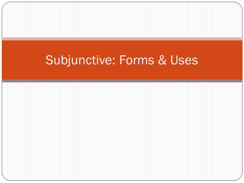 Subjunctive: Forms & Uses