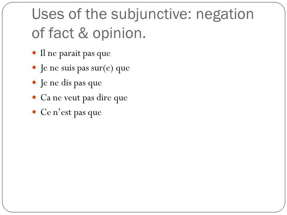 Uses of the subjunctive: negation of fact & opinion.