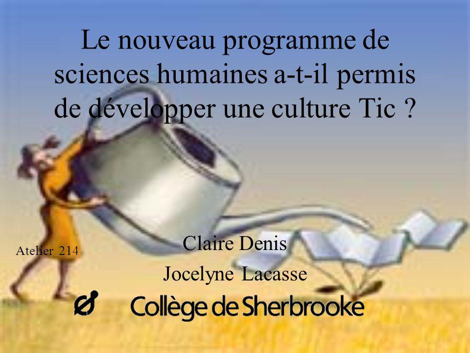 Le nouveau programme de sciences humaines a-t-il permis de développer une culture Tic ? Claire Denis Jocelyne Lacasse Atelier 214