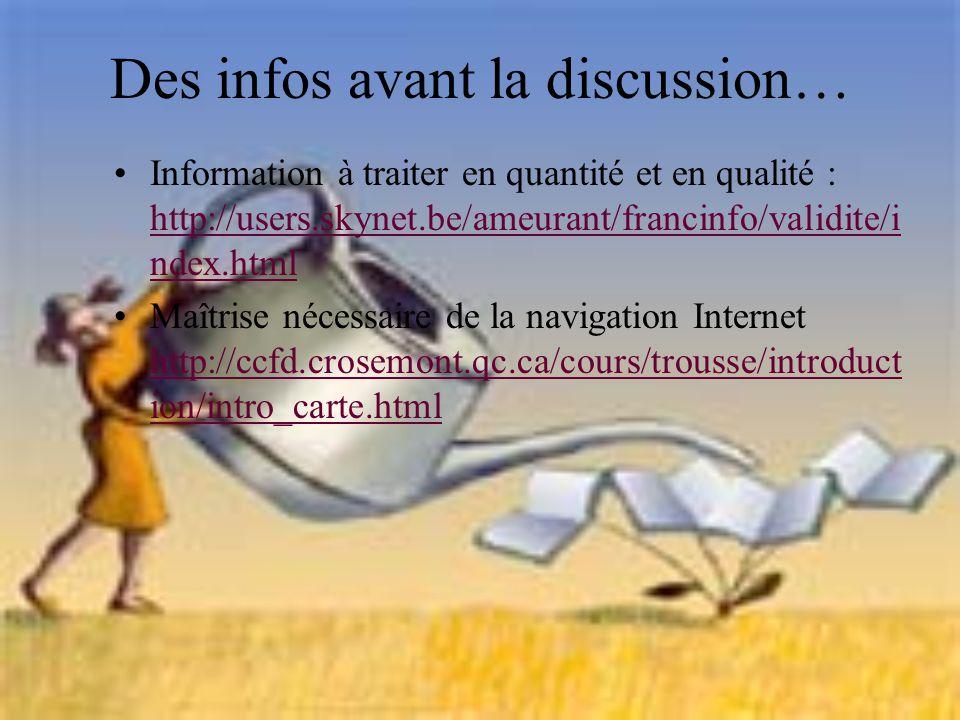 Des infos avant la discussion… Information à traiter en quantité et en qualité : http://users.skynet.be/ameurant/francinfo/validite/i ndex.html http:/