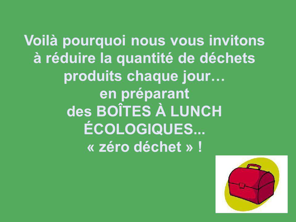 Voilà pourquoi nous vous invitons à réduire la quantité de déchets produits chaque jour… en préparant des BOÎTES À LUNCH ÉCOLOGIQUES...