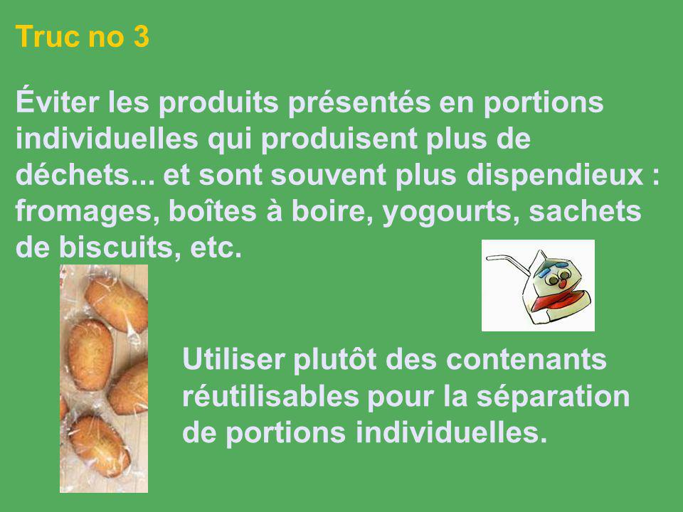 Truc no 3 Éviter les produits présentés en portions individuelles qui produisent plus de déchets...
