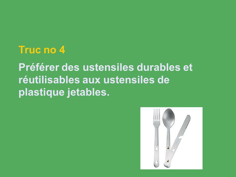 Truc no 4 Préférer des ustensiles durables et réutilisables aux ustensiles de plastique jetables.