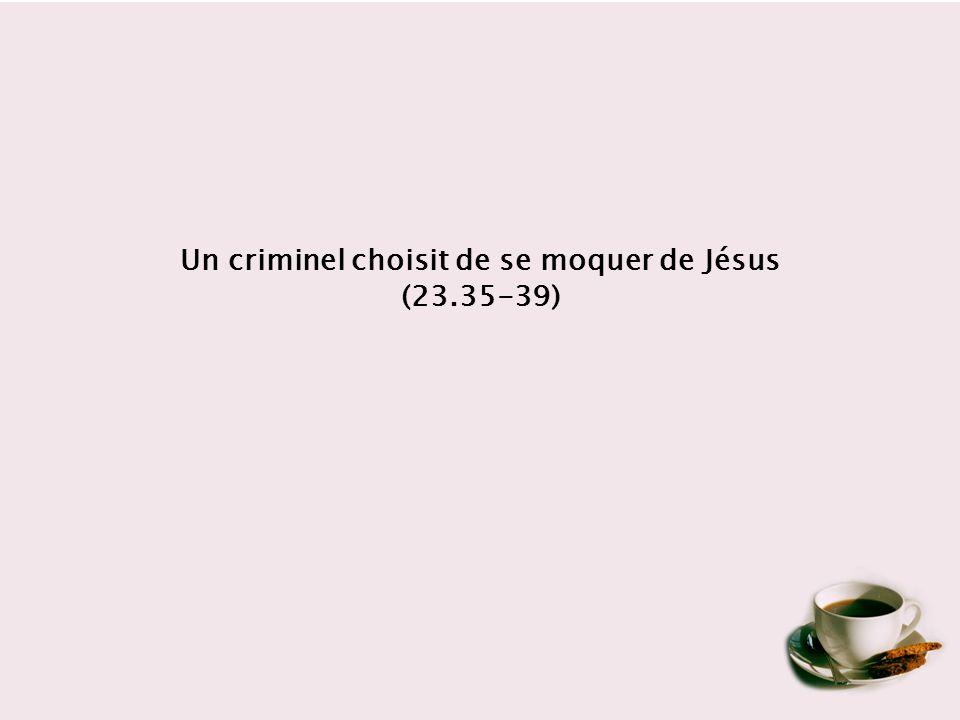 Un criminel choisit de se moquer de Jésus (23.35-39)